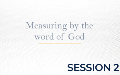 Measuring by the word of God – Session 2