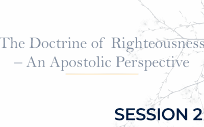The Doctrine of Righteousness – An Apostolic Perspective Session 2