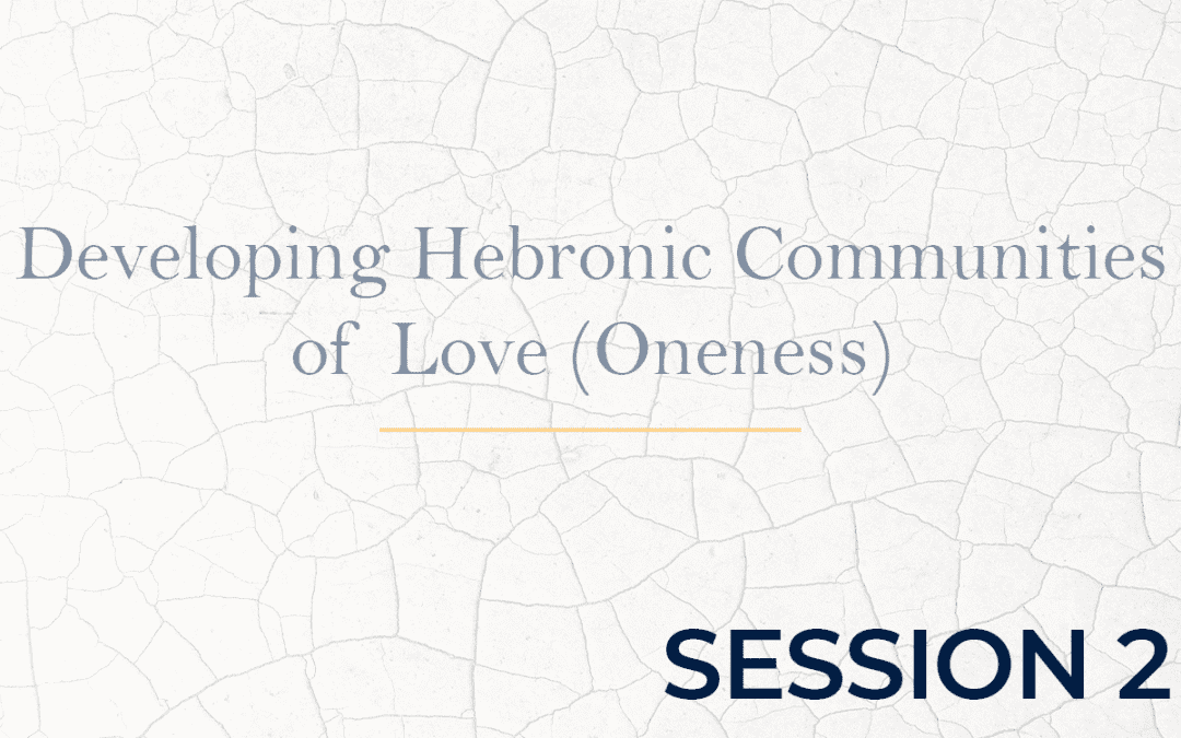 Developing Hebronic Communities of Love (Oneness) Session 2