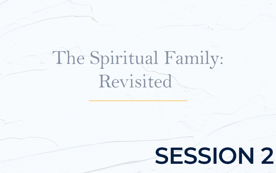 The Spiritual Family: Revisited Session 2