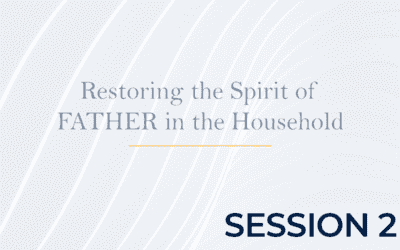 Restoring the Spirit of FATHER in the Household Session 2