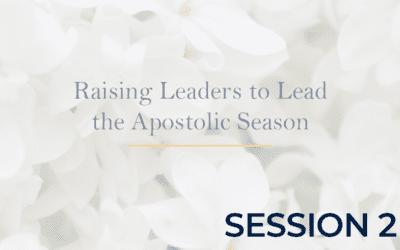 Raising Leaders to Lead the Apostolic Season Session 2