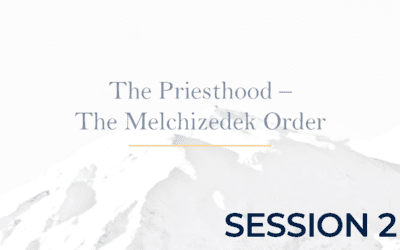 The Priesthood – The Melchizedek Order Session 2