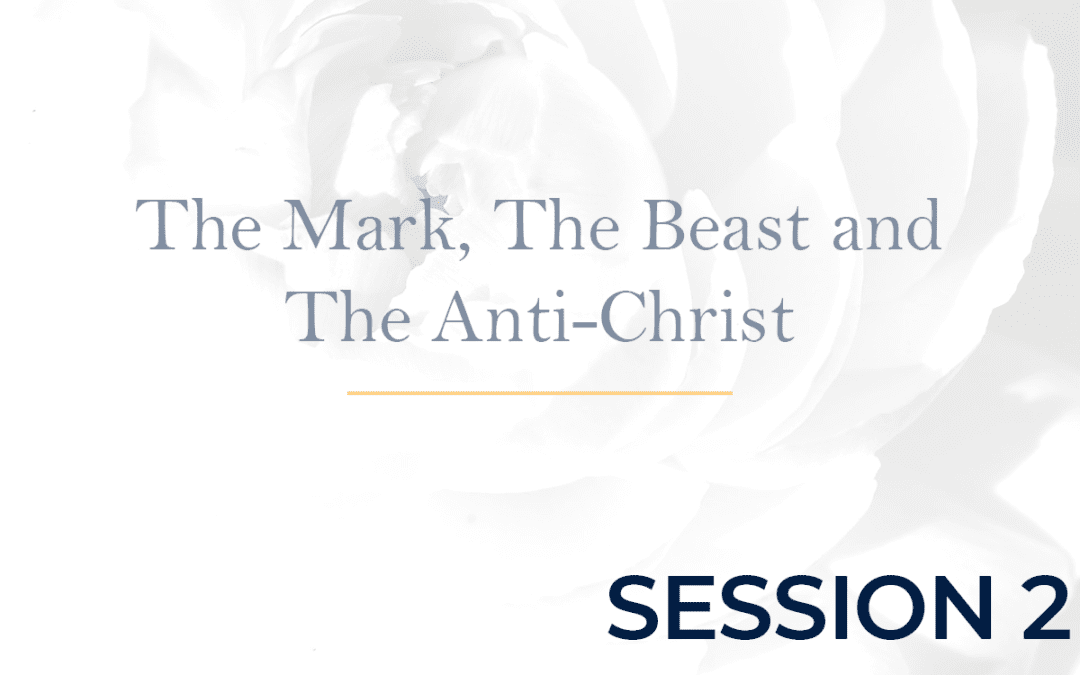 The Mark, The Beast and The Anti-Christ Session 2
