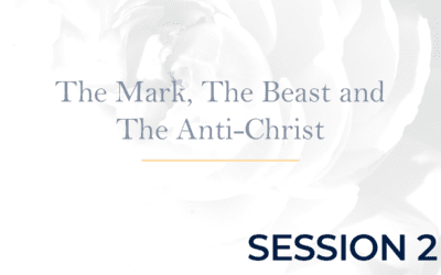 The Mark, The Beast, and The Anti-Christ – Session 2
