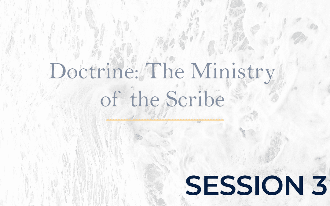 Doctrine: The Ministry of the Scribe Session 3