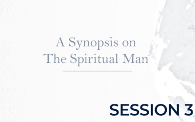 A Synopsis on The Spiritual Man – Session 3
