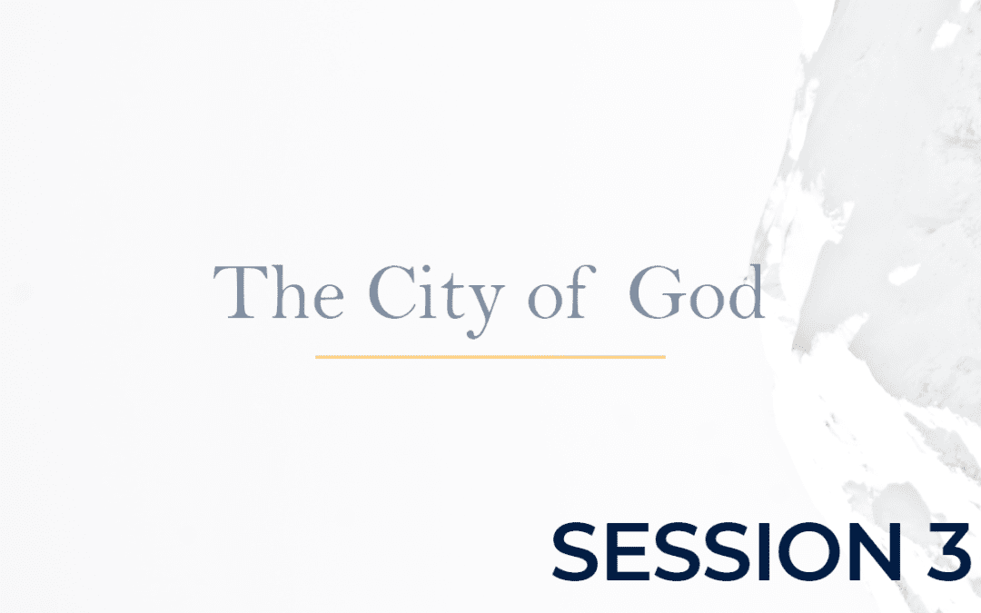 The City of God Session 3