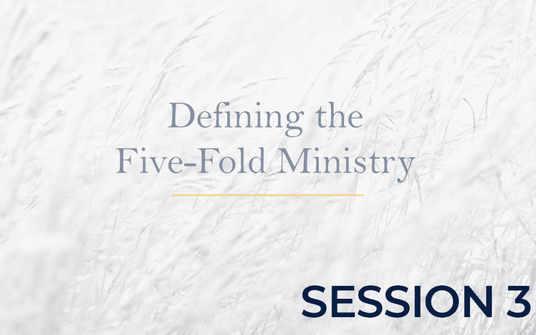 Defining the Five-Fold Ministry Session 3