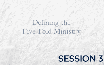 Defining the Five-Fold Ministry – Session 3