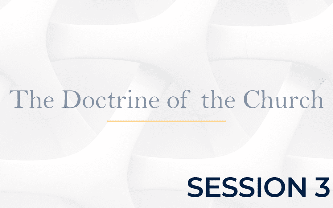 The Doctrine of the Church Session 3