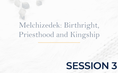Melchizedek: Birthright, Priesthood, and Kingship – Session 3