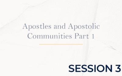 Apostles and Apostolic Communities Part 1 – Session 3