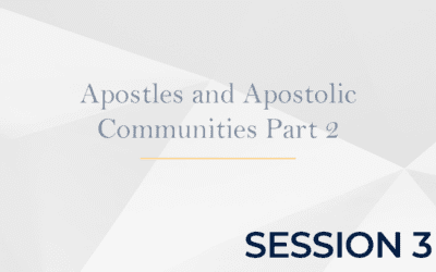 Apostles and Apostolic Communities Part 2 – Session 3