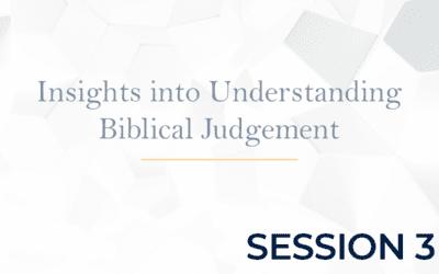 Insights into Understanding Biblical Judgement – Session 3