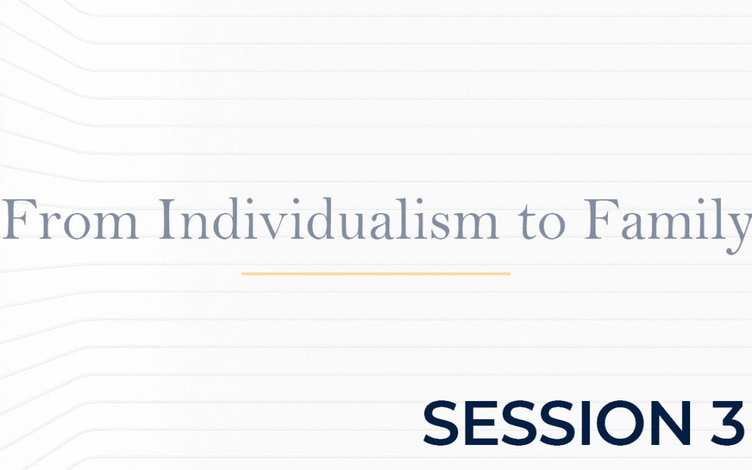From Individualism to Family Session 3