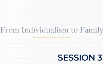 From Individualism to Family – Session 3