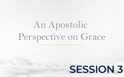 An Apostolic Perspective on Grace – Session 3