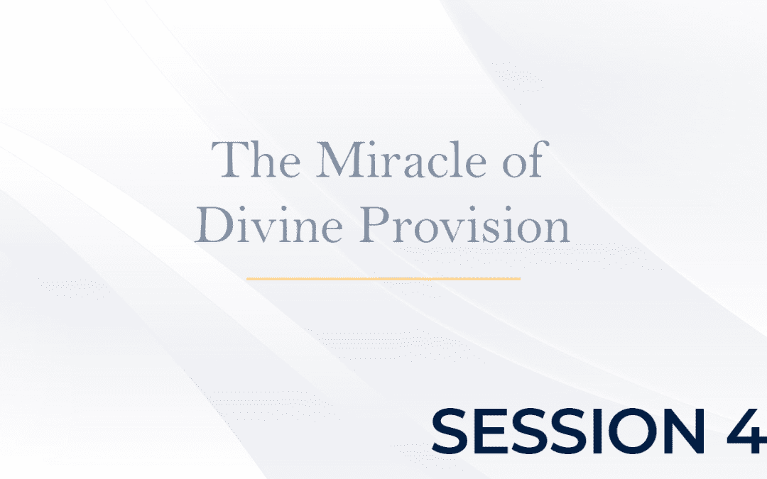 The Miracle of Divine Provision Session 4