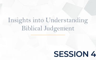 Insights into Understanding Biblical Judgement – Session 4