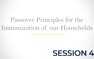 Passover Principles for the Immunization of our Households Session 4