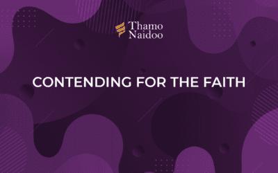Contending for the Faith – Thursdays with Thamo Episode 7