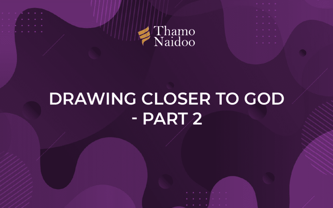 Drawing Closer to God Part 2