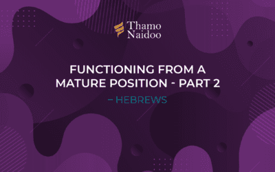 Functioning from a Mature Position 2 – Hebrews – Thursdays with Thamo Episode 21