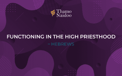 Functioning in the High Priesthood – Hebrews – Thursdays with Thamo Episode 30