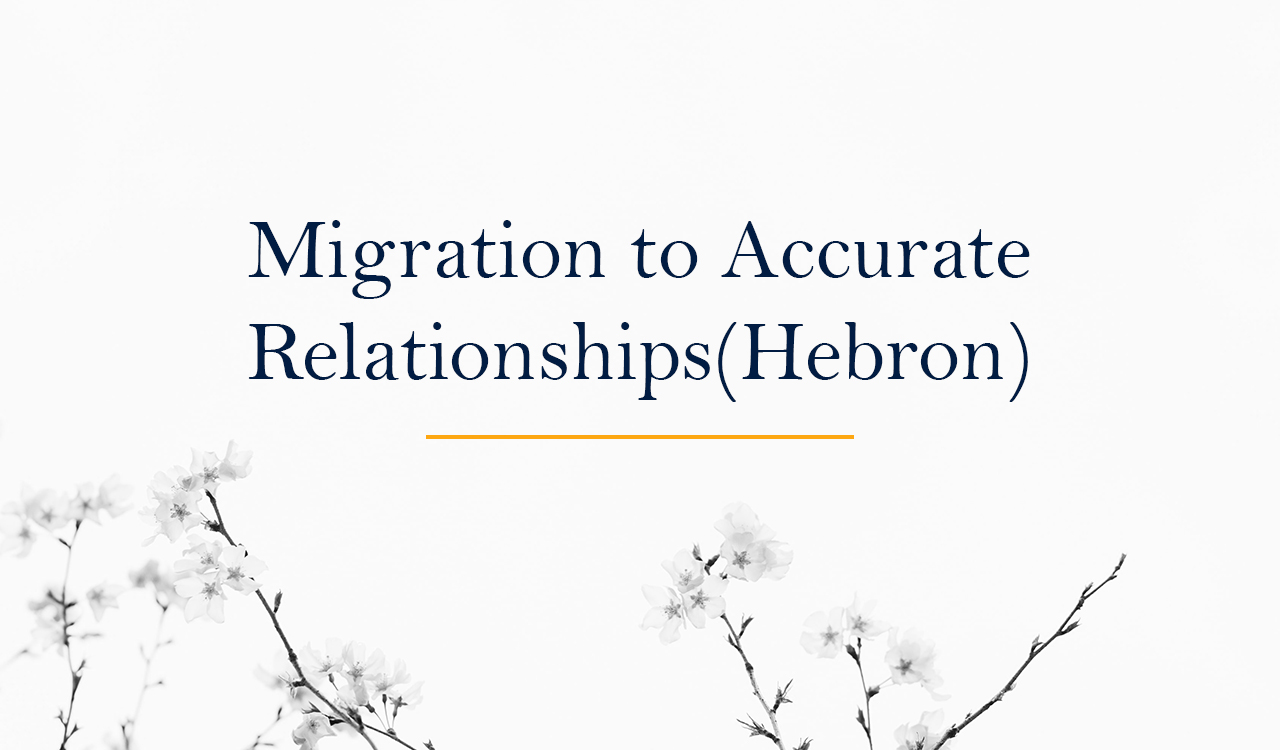 Migration to Accurate Relationships(Hebron)