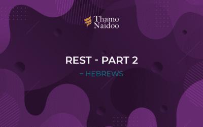 Rest Part 2 – Hebrews – Thursdays with Thamo Episode 27
