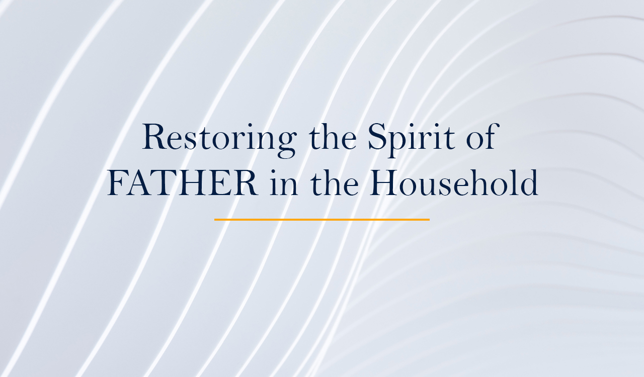 Restoring the Spirit of FATHER in the Household