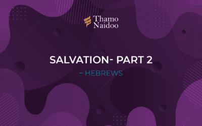Salvation Part 2 – Hebrews – Thursdays with Thamo Episode 34