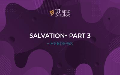 Salvation Part 3 – Hebrews – Thursdays with Thamo Episode 35