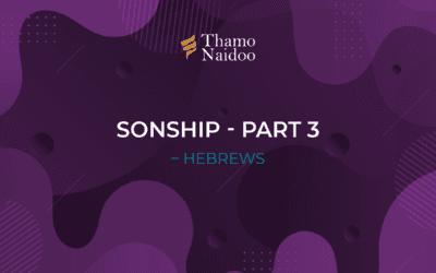 Sonship Part 3 – Hebrews – Thursdays with Thamo Episode 24