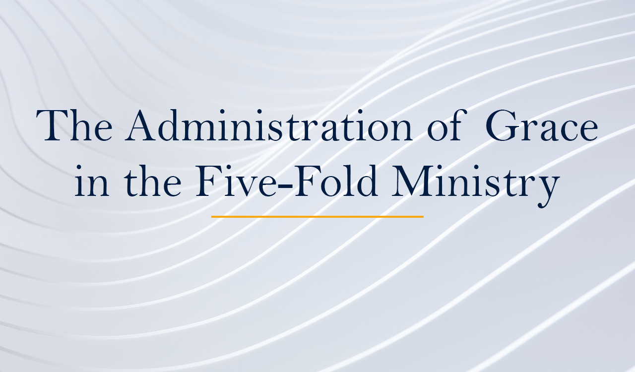 The Administration of Grace in the Five-Fold Ministry
