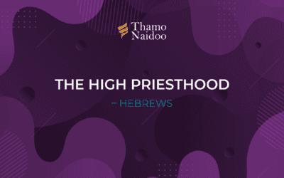 The High Priesthood – Hebrews – Thursdays with Thamo Episode 28