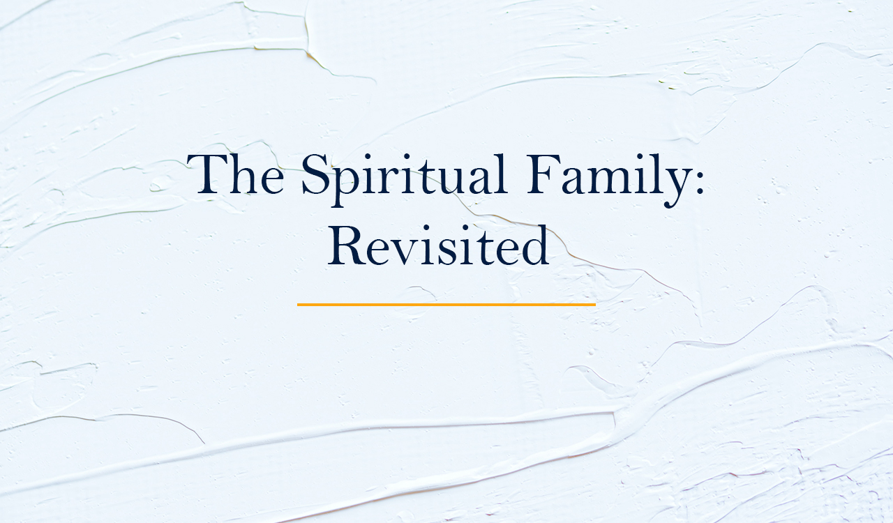 The Spiritual Family Revisited