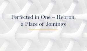 Perfected in One – Hebron_ a Place of Joinings