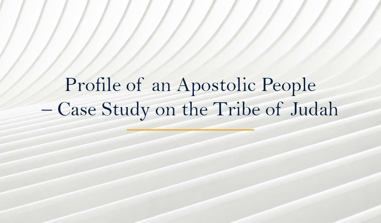 Profile of an Apostolic People – Case Study on the Tribe of Judah