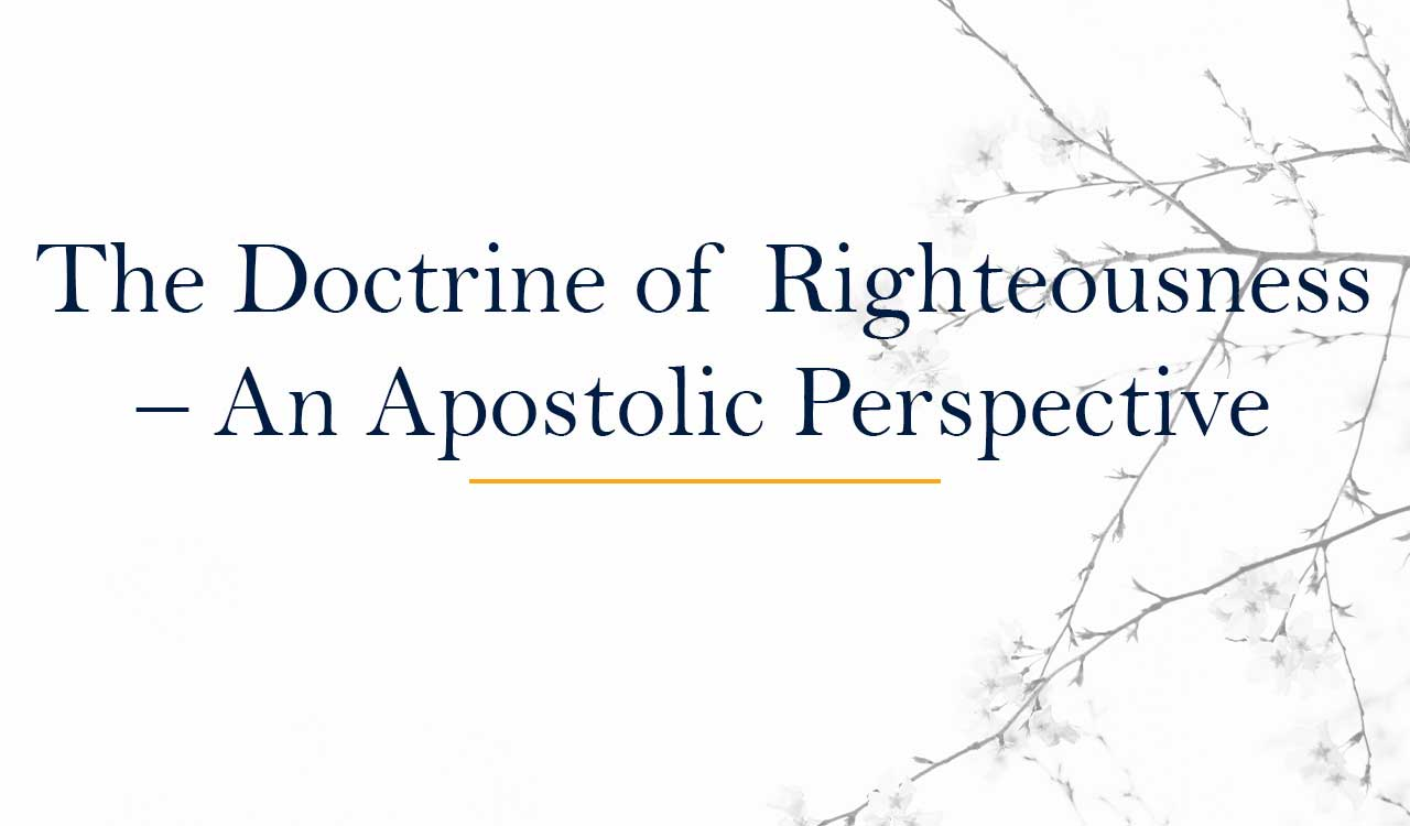 The Doctrine of Righteousness – An Apostolic Perspective