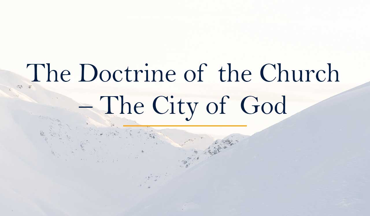 The Doctrine of the Church – The City of God
