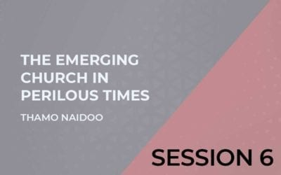 The Emerging Church in Perilous Times Session 6