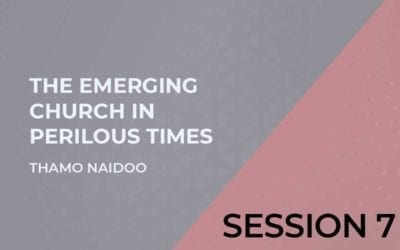 The Emerging Church in Perilous Times Session 7