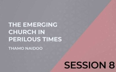 The Emerging Church in Perilous Times Session 8