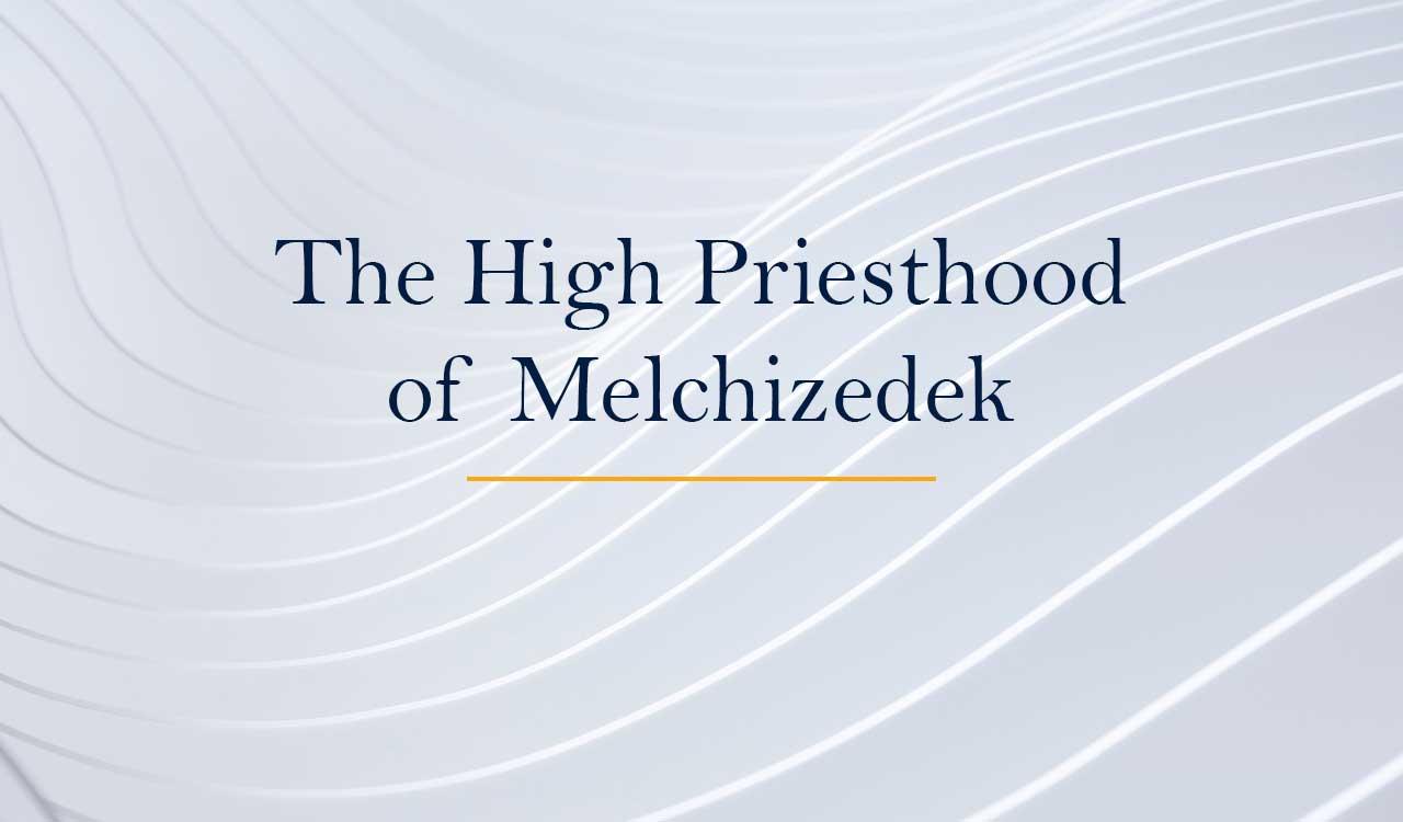 The Priesthood – The Melchizedek Order